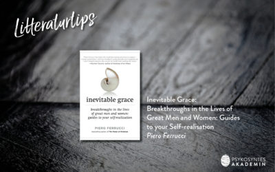 Litteraturtips: Inevitable Grace: Breakthroughs in the Lives of Great Men and Women: Guides to your Self-realisation, Piero Ferrucci