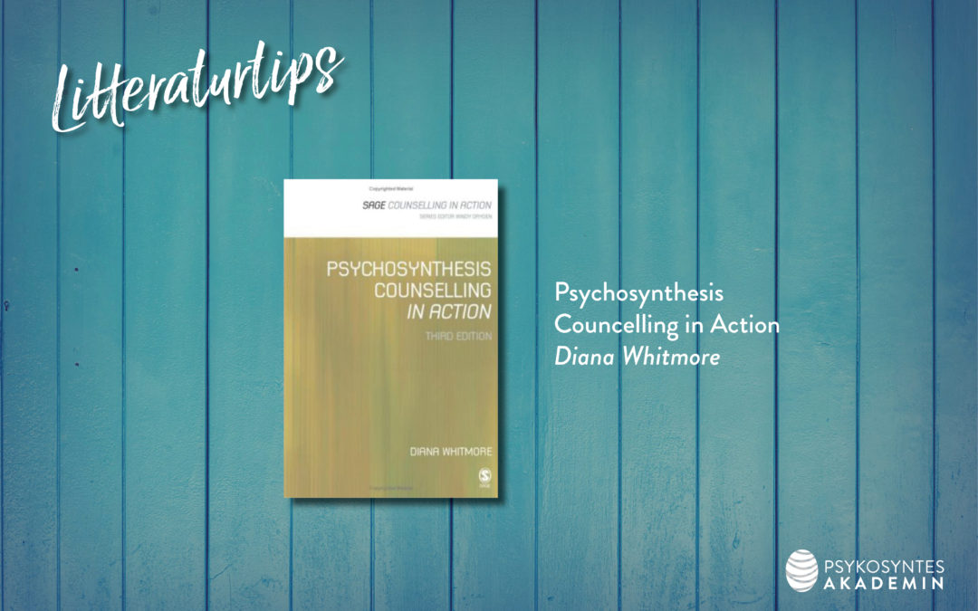 Litteraturtips: Psychosynthesis Councelling in Action, Diana Whitmore