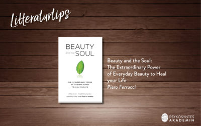 Litteraturtips: Beauty and the Soul: The Extraordinary Power  of Everyday Beauty to Heal  your Life, Piero Ferrucci