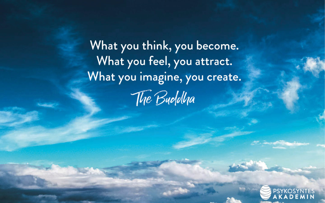 What you think, you become. What you feel, you attract. What you imagine, you create. The Buddha
